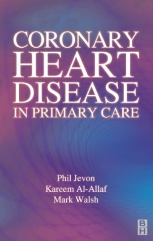 Coronary Heart Disease in Primary Care (0750652667) by Jevon, Philip; Walsh, Mark