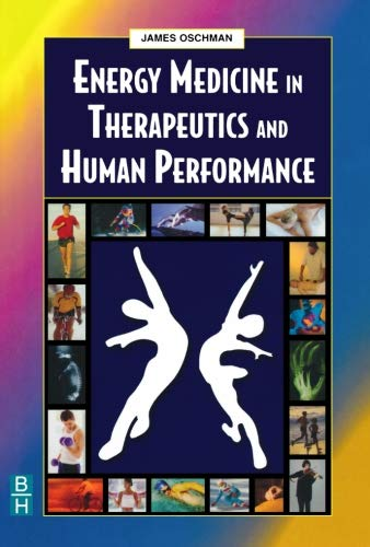 Energy Medicine in Therapeutics and Human Performance,: James L. Oschman