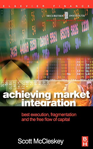 9780750657457: Achieving Market Integration: Best Execution, Fragmentation and the Free Flow of Capital (Securities Institute Global Capital Markets)