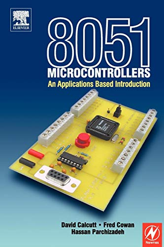 8051 Microcontrollers: An Applications Based Introduction: David Calcutt; Frederick Cowan; Hassan ...