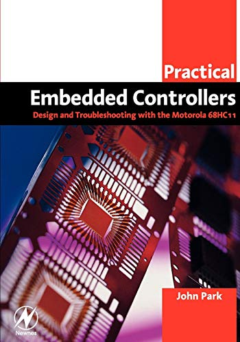 Practical Embedded Controllers: Design and Troubleshooting with the Motorola 68HC11 (Paperback): ...