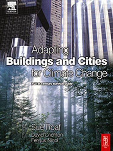 Adapting Buildings And Cities For Climate Change: A 21st Century Survival Guide: Roaf, Sue;Nicol, ...