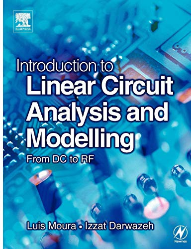 Introduction to Linear Circuit Analysis and Modelling: Moura, Luis, Darwazeh,