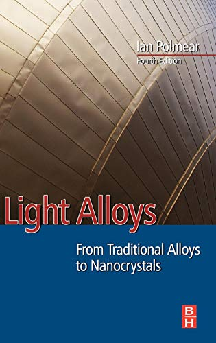 9780750663717: Light Alloys, Fourth Edition: From Traditional Alloys to Nanocrystals