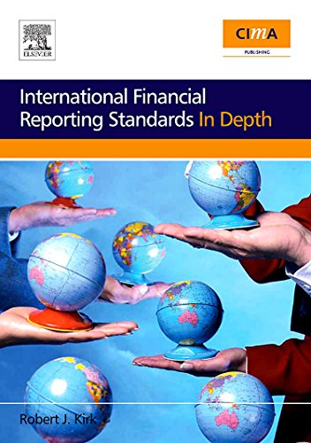 International Financial Reporting Standards in Depth (CIMA: Kirk, Robert