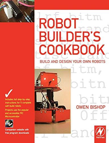 9780750665568: Robot Builder's Cookbook: Build and Design Your Own Robots