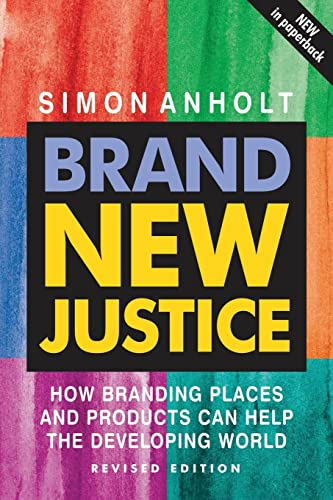 9780750666008: Brand New Justice: How Branding Places and Products Can Help the Developing World, Revised Edition