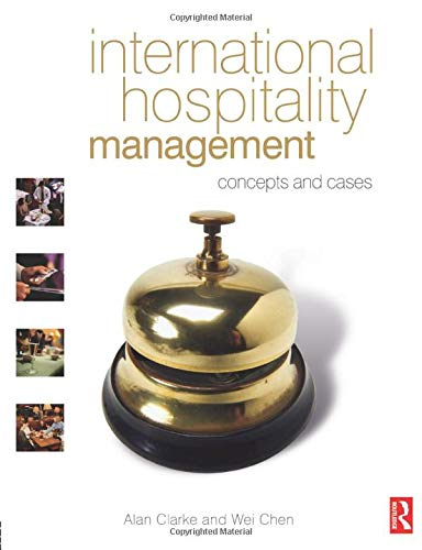 International Hospitality Management: concepts and cases: Clarke, Alan; Chen,