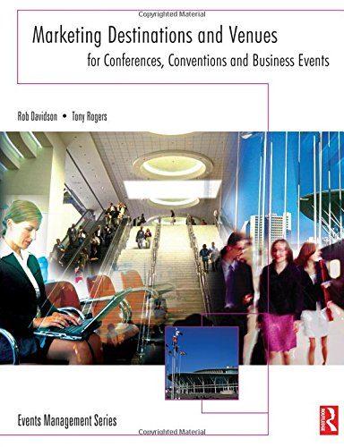 Marketing Destinations and Venues for Conferences, Conventions and Business Events (Events ...
