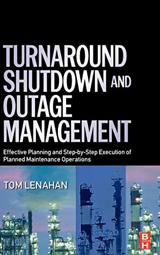 9780750667876: Turnaround, Shutdown and Outage Management: Effective Planning and Step-by-Step Execution of Planned Maintenance Operations