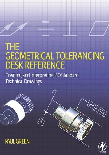 9780750668217: The Geometrical Tolerancing Desk Reference: Creating and Interpreting ISO Standard Technical Drawings