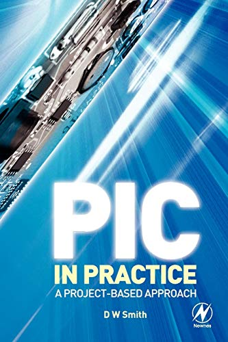 PIC in Practice: A Project-based Approach (Paperback): David Warner Smith