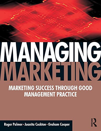 9780750668989: Managing Marketing: Marketing Success Through Good Management Practice