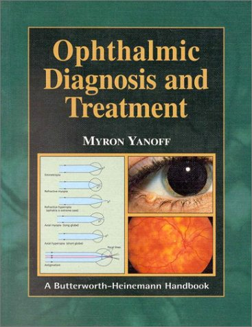Ophthalmic Diagnosis and Treatment (Butterworth-Heinemann Handbook): Yanoff MD, Myron