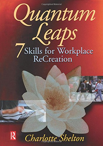Quantum Leaps: Seven Skills for Workplace ReCreation: Shelton, Charlotte