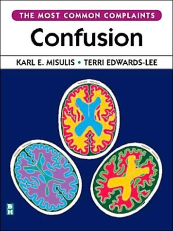 Confusion: The Most Common Complaints Series, 1e: Misulis MD PhD,