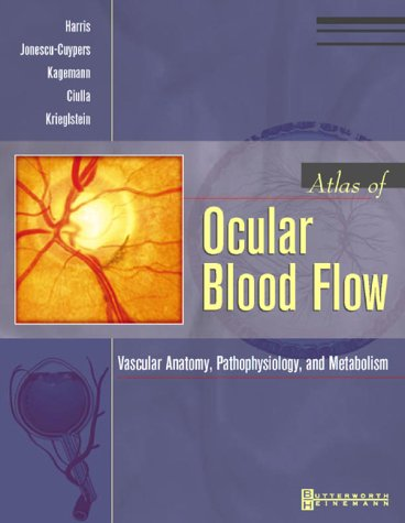 9780750673686: Atlas of Ocular Blood Flow: Vascular Anatomy, Pathophysiology, and Metabolism, 1e