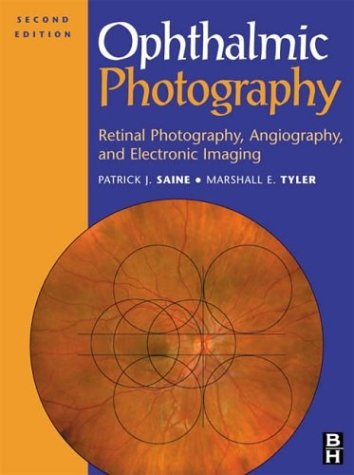 Ophthalmic Photography: Retinal Photography, Angiography, and Electronic Imaging, 2e: Saine MEd CRA...