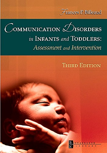 9780750674218: Communication Disorders in Infants and Toddlers: Assessment and Intervention, 3e (Communication Disorders in Infants/Toddlers ( Billeaud))
