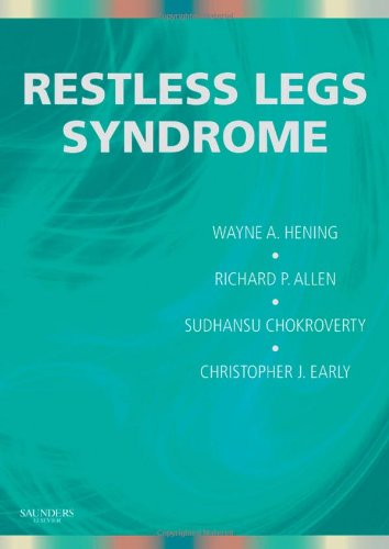 Restless Legs Syndrome, 1e (0750675187) by Hening MD  PhD, Wayne A.; Allen PhD, Richard; Chokroverty MD  FRCP  FACP, Sudhansu; Earley MD  PhD, Christopher