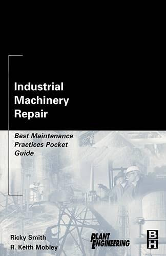 9780750676212: Industrial Machinery Repair: Best Maintenance Practices Pocket Guide (Plant Engineering)