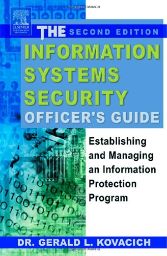 The Information Systems Security Officer's Guide: Establishing and Managing an Information ...