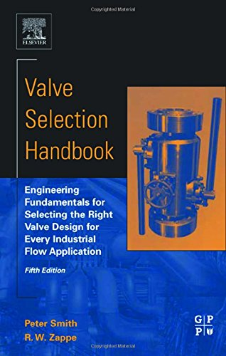 Valve Selection Handbook, Fifth Edition: Engineering Fundamentals for Selecting the Right Valve Design for Every Industrial Flow Application (9780750677172) by Peter Smith; R. W. Zappe