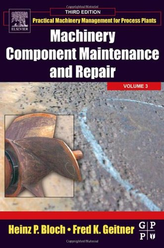 9780750677264: Machinery Component Maintenance and Repair, Volume 3, Third Edition (Practical Machinery Management for Process Plants)