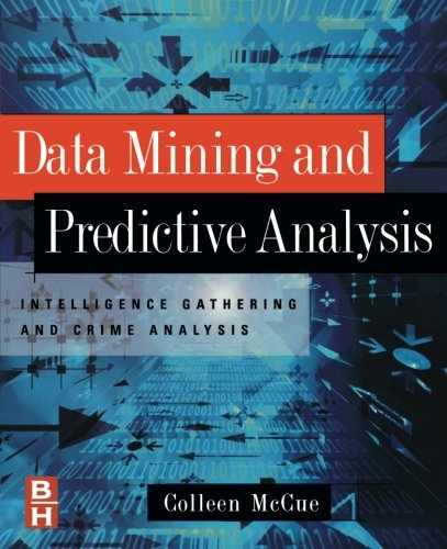 9780750677967: Data Mining and Predictive Analysis: Intelligence Gathering and Crime Analysis