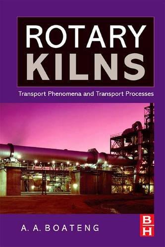 Rotary Kilns: Transport Phenomena and Transport Processes: Boateng, Akwasi A