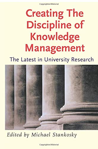 Creating the Discipline of Knowledge Management: The Latest in University Research: Michael ...