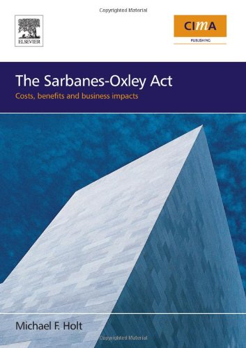 9780750680233: The Sarbanes-Oxley Act: costs, benefits and business impacts