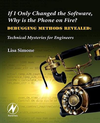 9780750682183: If I Only Changed the Software, Why is the Phone on Fire?: Embedded Debugging Methods Revealed: Technical Mysteries for Engineers