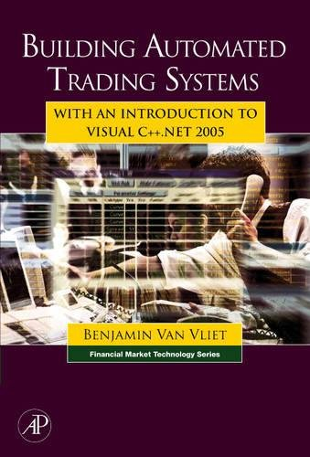 9780750682510: Building Automated Trading Systems: With an Introduction to Visual C++.NET 2005 (Financial Market Technology)