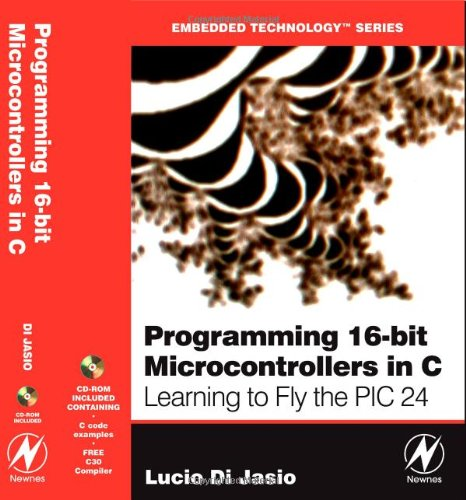 9780750682923: Programming 16-Bit PIC Microcontrollers in C: Learning to Fly the PIC 24 (Embedded Technology)