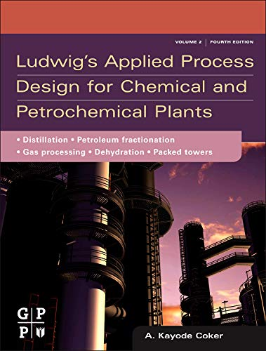 9780750683661: Ludwig's Applied Process Design for Chemical and Petrochemical Plants, Fourth Edition: Volume 2: Distillation, Packed Towers, Petroleum Fractionation, Gas Processing and Dehydration