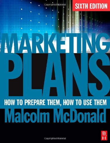 9780750683869: Marketing Plans, Sixth Edition: How to prepare them, how to use them