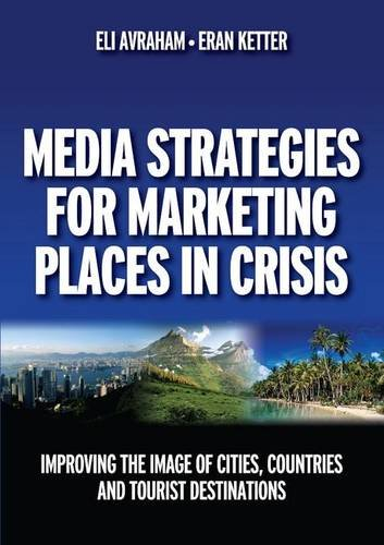 9780750684521: Media Strategies for Marketing Places in Crisis: Improving the Image of Cities, Countries and Tourist Destinations