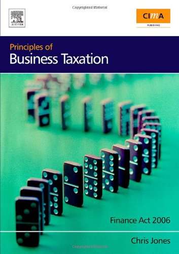9780750684576: Principles of Business Taxation: Finance Act 2006 (CIMA Exam Support Books)