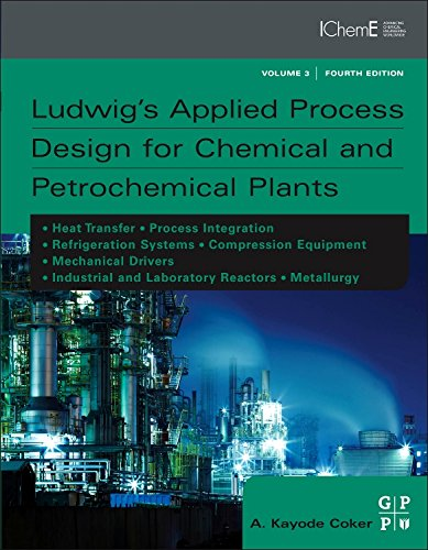9780750685245: Ludwig's Applied Process Design for Chemical and Petrochemical Plants: Volumen 3 / Contains process design and equipment details for heat transfer, ... mechanical drivers and industrial reactors