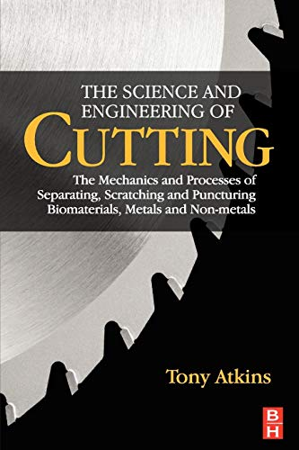 9780750685313: The Science and Engineering of Cutting: The Mechanics and Processes of Separating, Scratching and Puncturing Biomaterials, Metals and Non-metals