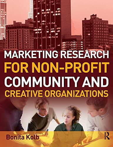 Marketing Research for Non-profit, Community and Creative Organizations: Kolb,Bonita