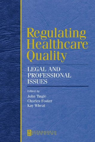 Regulating Healthcare Quality: Legal and Professional Issues,: Tingle BA Law(Hons)