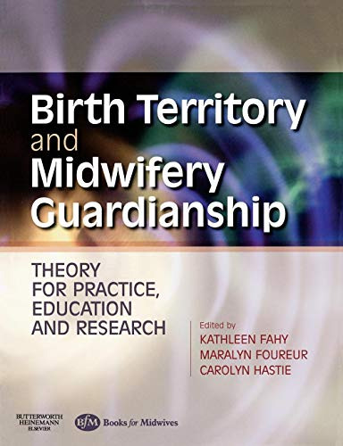 9780750688703: Birth Territory and Midwifery Guardianship: Theory for Practice, Education and Research, 1e