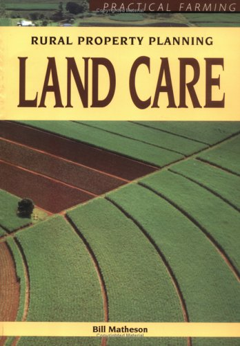Land Care: Rural Property Planning: Matheson, Bill