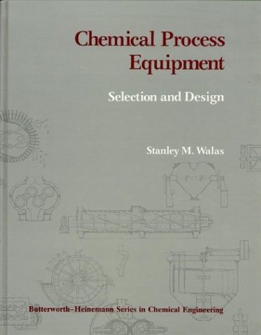 Chemical Process Equipment: Selection and Design (Butterworth's: James R. Couper;