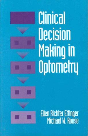 Clinical Decision Making in Optometry, 1e: Ellen Richter Ettinger