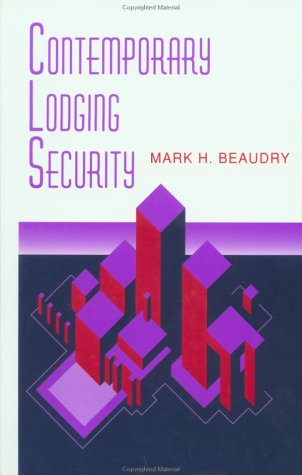 Contemporary Lodging Security: Modern Hotel Security Management: Beaudry, Mark