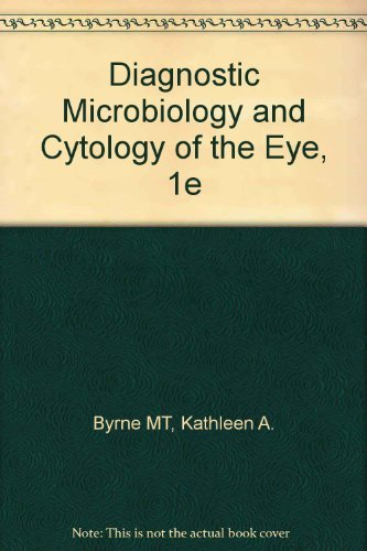 Diagnostic Microbiology and Cytology of the Eye,: Kathleen A. Byrne