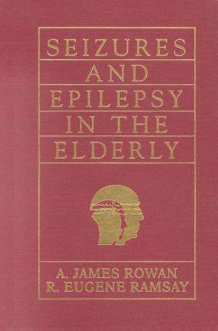 Seizures and Epilepsy in the Elderly, 1e: A. James Rowan